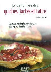 Le petit livre des quiches, tartes et tatins : des recettes simples et originales pour épater famille et amis