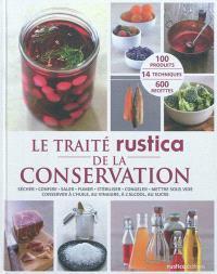 Le traité rustica de la conservation : sécher, confire, saler, fumer, stériliser, congeler, mettre sous vide, conserver à l'huile, au vinaigre, à l'alcool, au sucre