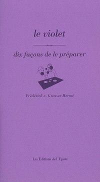 Le violet : dix façons de le préparer