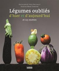 Légumes oubliés d'hier et d'aujourd'hui et 125 recettes