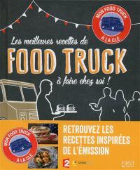 Les meilleures recettes de food truck à faire chez soi ! : mon food truck à la clé