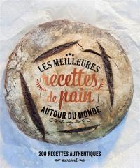 Les meilleures recettes de pain autour du monde : 200 recettes authentiques