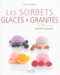 Les sorbets, glaces et granités : + de 90 recettes