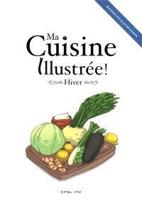 Ma cuisine illustrée ! : hiver : mangez local et de saison