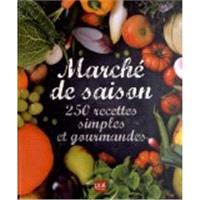 Marché de saison : 250 recettes simples et gourmandes