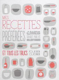 Mes recettes préférées : et tous les trucs pour bien cuisiner : classeur chevalet pour les collectionner