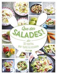Que des salades ! : 150 recettes pour toutes les occasions