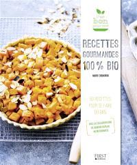 Recettes gourmandes 100 % bio : 50 recettes pour se faire du bien