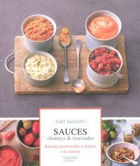 Sauces, chutneys & marinades : recettes gourmandes à réaliser à la maison