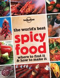The world's best spicy food : where to find it & how to make it