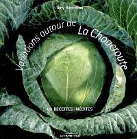 Variations autour de la choucroute : 60 recettes inédites