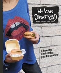 We love street food : 60 recettes de street food pour fins gourmets !