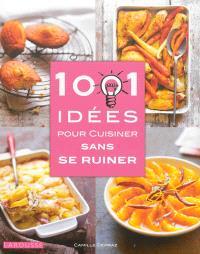 1.001 idées pour cuisiner sans se ruiner