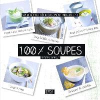 100 % soupes : 50 recettes délicieusement inratables !