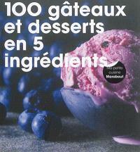 100 gâteaux et desserts en 5 ingrédients