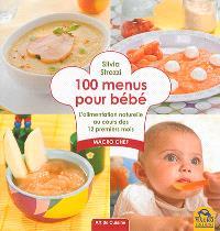 100 menus pour bébé : l'alimentation naturelle au cours des 12 premiers mois : macro chef
