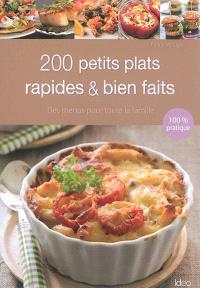 200 petits plats rapides & bien faits : des menus pour toute la famille : 100 % pratique