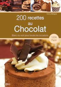 200 recettes au chocolat : blanc ou noir pour toutes les occasions