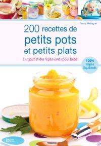 200 recettes de petits pots et petits plats : du goût et des repas variés pour bébé