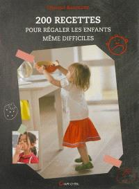 200 recettes pour régaler les enfants, même difficiles