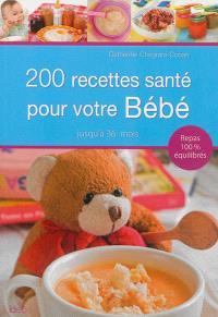 200 recettes santé pour votre bébé : jusqu'à 36 mois