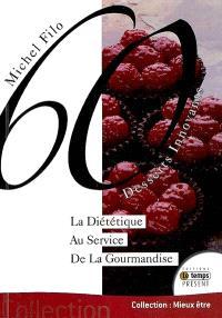 60 desserts innovants : la diététique au service de la gourmandise