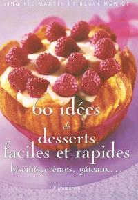 60 idées de desserts faciles et rapides : biscuits, crèmes, gâteaux...