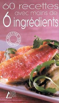60 recettes avec moins de 6 ingrédients