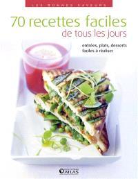 70 recettes faciles de tous les jours : entrées, plats, desserts faciles à réaliser
