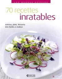 70 recettes inratables : entrées, plats, desserts très faciles à réaliser