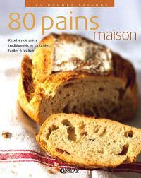 80 pains maison : recettes de pains traditionnels et fantaisies, faciles à réaliser