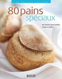 80 pains spéciaux : 80 recettes gourmandes, faciles à réaliser