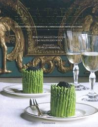 A la table de l'ambassadeur : les recettes de la résidence de l'ambassadeur américain à Paris