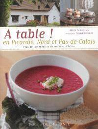 A table ! en Picardie, Nord et Pas-de-Calais : plus de 100 recettes de maisons d'hôtes
