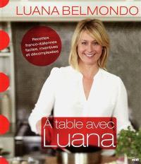 A table avec Luana : recettes franco-italiennes, faciles, inventives et décomplexées