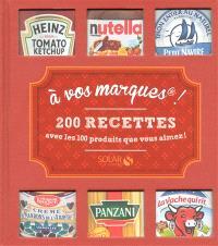 A vos marques ! : 200 recettes avec les 100 produits que vous aimez !