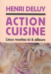 Action cuisine : lieux, recettes, ici & d'ailleurs