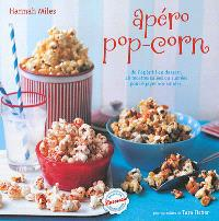 Apéro pop-corn : de l'apéritif au dessert, 28 recettes salées et sucrées pour égayer vos soirées
