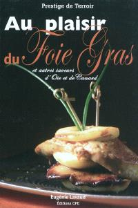 Au plaisir du foie gras : et autres saveurs d'oie et de canard