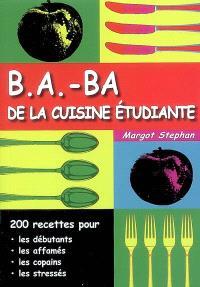 B.a.-ba de la cuisine étudiante : 200 recettes pour les débutants, les affamés, les copains, les stressés