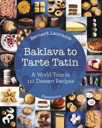 Baklava to tarte tatin : a world tour in 110 dessert recipes