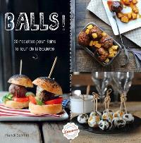 Balls ! : 30 recettes pour faire le tour de la boulette