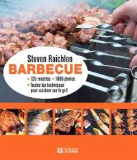 Barbecue  : 125 recettes, 1000 photos, toutes les techniques pour cuisiner sur le gril