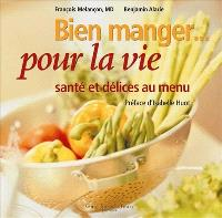 Bien manger pour la vie  : santé et délices au menu