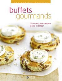 Buffets gourmands : 70 recettes savoureuses, faciles à réaliser