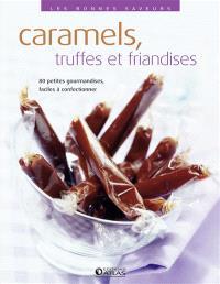 Caramels, truffes et gourmandises : 80 recettes d'exquises friandises