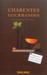Charentes gourmandes... : d'océan et de terre
