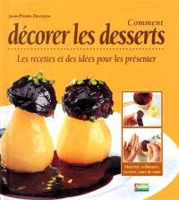 Comment décorer les desserts : les recettes et des idées pour les présenter