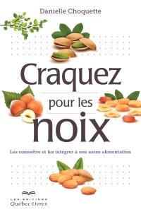 Craquez pour les noix!  : les connaître et les intégrer à une saine alimentation