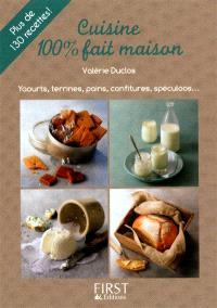 Cuisine 100 % fait maison : yaourts, terrines, pains, confitures, spéculoos...